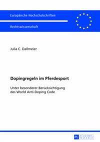 Dopingregeln Im Pferdesport: Unter Besonderer Beruecksichtigung Des World Anti-Doping Code