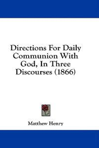 Directions For Daily Communion With God, In Three Discourses (1866)