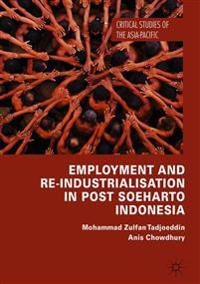 Employment and Re-Industrialization in Post Soeharto Indonesia