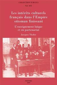 Les Interets Culturels Francais Dans L'Empire Ottoman Finissant: L'Enseignement Laique Et En Partenariat