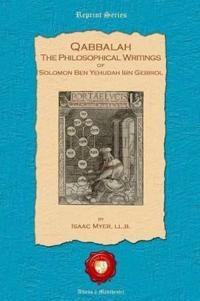 Qabbalah. the Philosophical Writings of Solomon Ben Yehudah Ibn Gebirol