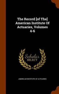 The Record [Of The] American Institute of Actuaries, Volumes 4-6