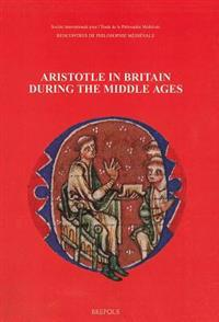 Aristotle in Britain During the Middle Ages