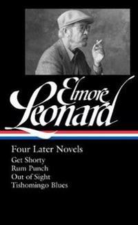 Elmore Leonard: Four Later Novels: Get Shorty / Rum Punch / Out of Sight / Tishomingo Blues