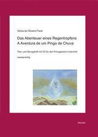 Das Abenteuer Eines Regentropfens. a Aventura de Um Pingo de Chuva: Text- Und Ubungsheft Fur Den Portugiesisch-Unterricht