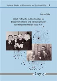 Soziale Netzwerke Im Maschinenbau an Deutschen Hochschul- Und Ausseruniversitaren Forschungseinrichtungen 1920-1970
