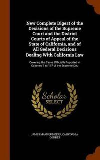New Complete Digest of the Decisions of the Supreme Court and the District Courts of Appeal of the State of California, and of All Gederal Decisions Dealing with California Law