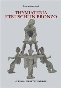 I Thymiateria Etruschi in Bronzo: Di Eta Tarda Classica, Alto E Medio Ellenistica