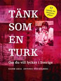 Tänk som en turk : om du vill lyckas i Sverige