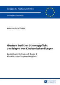 Grenzen Aerztlicher Schweigepflicht Am Beispiel Von Kindesmisshandlungen: Zugleich Ein Beitrag Zu § 4 Abs. 3 Kinderschutz-Kooperationsgesetz