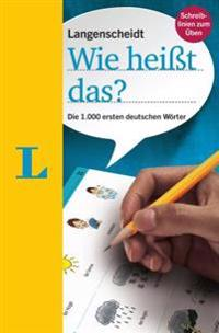 Langenscheidt Wie Heisst Das?: First 1000 Words In German