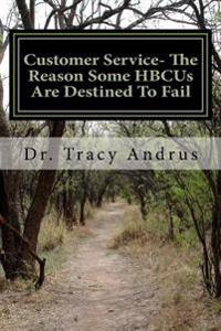 Customer Service- The Reason Some Hbcus Are Destined to Fail: The Plight to Save Historically Black Colleges and Universities