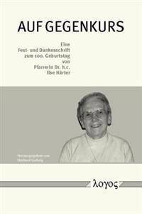 Auf Gegenkurs. Eine Fest- und Dankesschrift zum 100. Geburtstag von Pfarrerin Dr. H.C. Ilse Harter