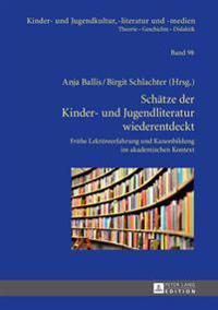 Schaetze Der Kinder- Und Jugendliteratur Wiederentdeckt: Fruehe Lektuereerfahrung Und Kanonbildung Im Akademischen Kontext