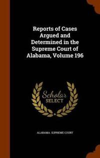 Reports of Cases Argued and Determined in the Supreme Court of Alabama, Volume 196