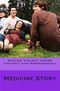 Ending Violent Crime Cheaply and Permanently