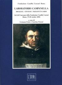 Laboratorio Campanella Biografia, Contesti, Iniziative in Corso: Atti del Convegno Della Fondazione Camillo Caetani. Roma, 19-20 Otobre 2006