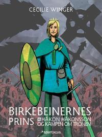 Birkebeinernes prins; Håkon Håkonsson og kampen om tronen - Cecilie Winger | Ridgeroadrun.org