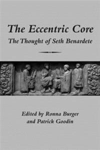 The Eccentric Core: The Thought of Seth Benardete