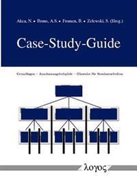 Case-Study-Guide: Grundlagen -- Anschauungsbeispiele -- Hinweise Fur Seminararbeiten