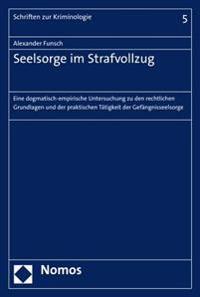 Seelsorge Im Strafvollzug: Eine Dogmatisch-Empirische Untersuchung Zu Den Rechtlichen Grundlagen Und Der Praktischen Tatigkeit Der Gefangnisseels