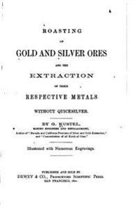 Roasting of Gold and Silver Ores, and the Extraction of Their Respective Metals Without Quicksilver