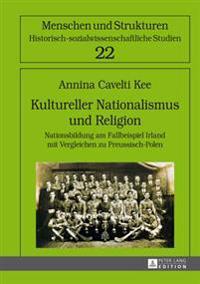 Kultureller Nationalismus Und Religion: Nationsbildung Am Fallbeispiel Irland Mit Vergleichen Zu Preussisch-Polen