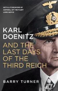 Karl Doenitz and the Last Days of the Third Reich