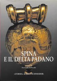 Spina E Il Delta Padano: Riflessioni Sul Catalogo E Sulla Mostra Ferrarese. Atti del Convegno Internazionale Di Studi: Spina: Due Civilta a Con
