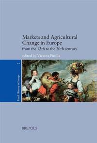 Markets and Agricultural Change in Europe from the Thirteenth to the Twentieth Century
