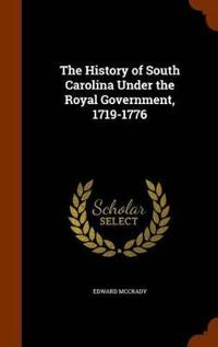 The History of South Carolina Under the Royal Government, 1719-1776