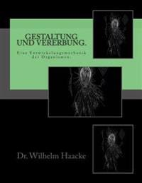Gestaltung Und Vererbung.: Eine Entwickelungsmechanik Der Organismen.