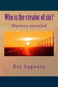 Who Is the Creator of Sin?: Know the Mystery
