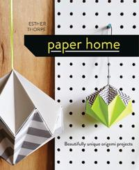 Paper Home: Beautifully Unique Origami Projects