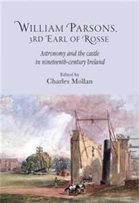 William Parsons, 3rd Earl of Rosse: Astronomy and the Castle in Nineteenth-Century Ireland