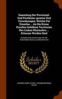 Sammlung Der Provinzial- Und Partikular-Gesetze Und Verordnungen, Welche Fur Einzelne ... an Die Krone Preussen Gefallene Territorien Des Linken Rheinufers ... Erlassen Worden Sind