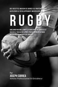 Des Recettes Maison de Barres de Proteines Pour Accelerer Le Developpement Musculaire Au Rugby: Ameliorer Naturellement La Croissance Des Muscles Et B