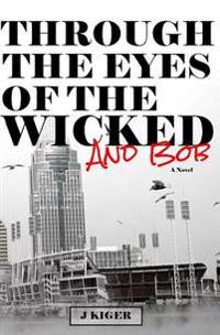 Through the Eyes of the Wicked...and Bob