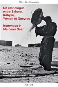 Un Ethnologue Entre Sahara, Kabylie, Yemen Et Queyras: Hommage a Marceau Gast (1927-2010)