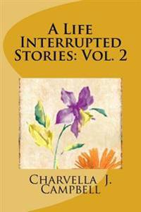 A Life Interrupted Stories: Vol. 2