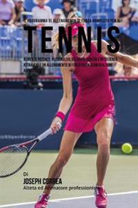 Il Programma Di Allenamento Di Forza Completo Per Il Tennis: Aumenta Potenza, Flessibilita, Velocita, Agilita E Resistenza Attraverso Un Allenamento D