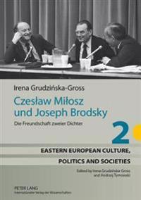 Czeslaw Milosz Und Joseph Brodsky: Die Freundschaft Zweier Dichter
