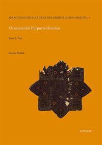 Ornamentale Purpurwirkereien: de Variis Purpureis Segmentis, Paragaudis, Clavis Et Ceteris Ornamentis Cum Ornamento
