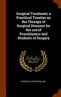 Surgical Treatment; A Pracitical Treatise on the Therapy of Surgical Diseases for the Use of Practitioners and Students of Surgery