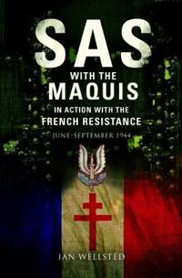 SAS with the Maquis: In Action with the French Resistance June - September 1944