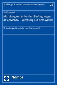 Marktzugang Unter Den Bedingungen Des Amnog - Werbung Auf Dem Markt: 17. Marburger Gesprache Zum Pharmarecht