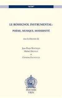 Le Rossignol Instrumental: Poesie, Musique, Modernite