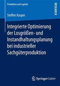Integrierte Optimierung Der Losgrößen- Und Instandhaltungsplanung Bei Industrieller Sachgüterproduktion