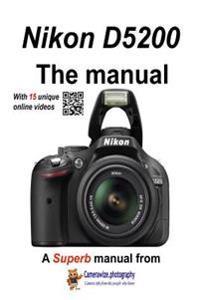 The Nikon D5200 Manual: With Unique Online Videos