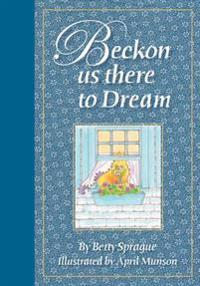 Beckon Us There to Dream: Illustrated Book of Poems